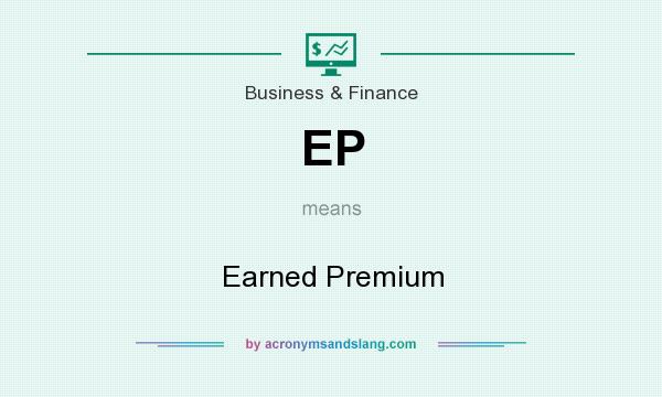 What does EP mean? It stands for Earned Premium