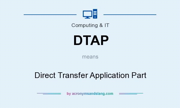 What does DTAP mean? It stands for Direct Transfer Application Part