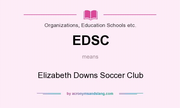 What does EDSC mean? It stands for Elizabeth Downs Soccer Club