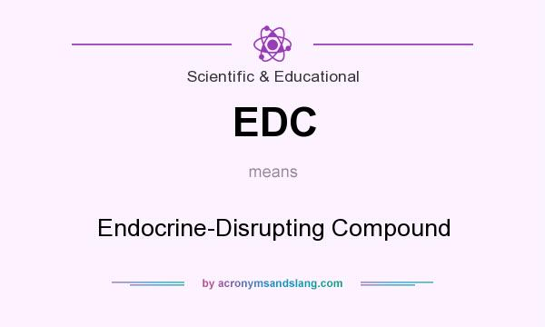 What does EDC mean? It stands for Endocrine-Disrupting Compound