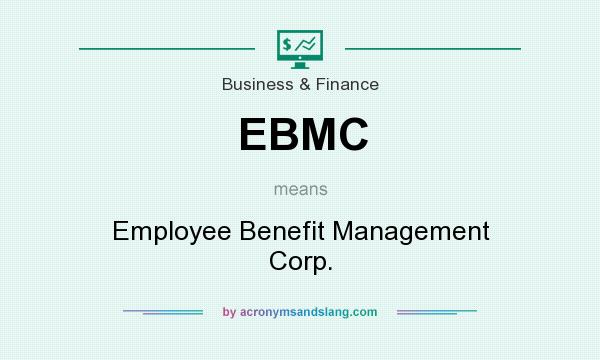 What does EBMC mean? It stands for Employee Benefit Management Corp.