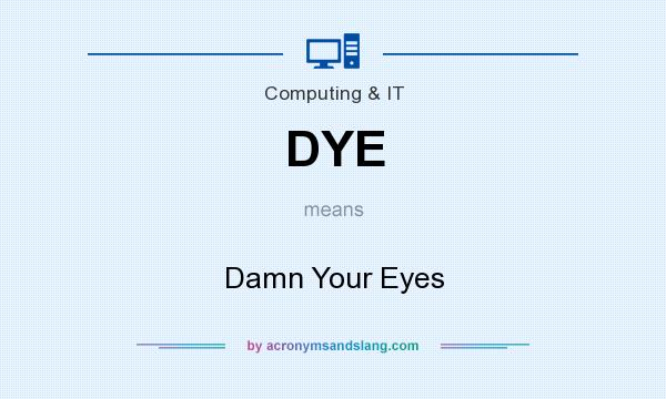 What does DYE mean? It stands for Damn Your Eyes