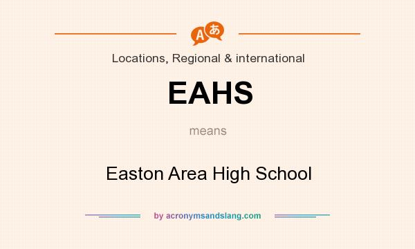 What does EAHS mean? It stands for Easton Area High School