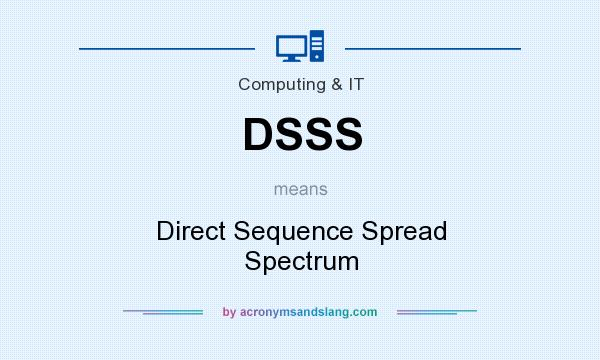 What does DSSS mean? It stands for Direct Sequence Spread Spectrum
