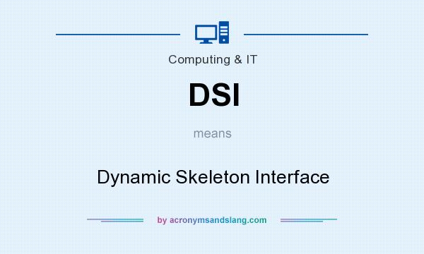 What does DSI mean? It stands for Dynamic Skeleton Interface