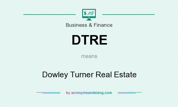 What does DTRE mean? It stands for Dowley Turner Real Estate