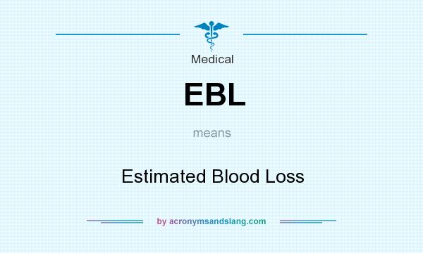 What does EBL mean? It stands for Estimated Blood Loss