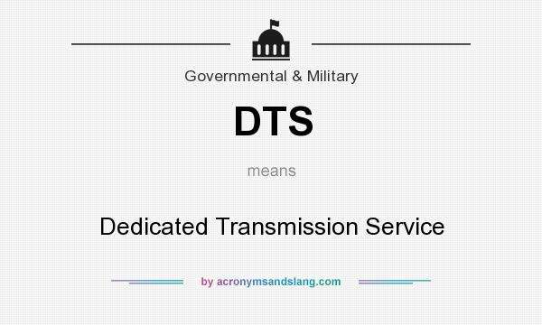 What does DTS mean? It stands for Dedicated Transmission Service
