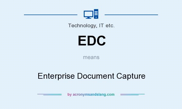 What does EDC mean? It stands for Enterprise Document Capture