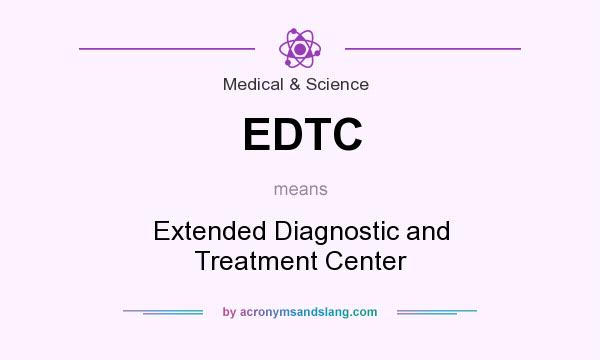 What does EDTC mean? It stands for Extended Diagnostic and Treatment Center
