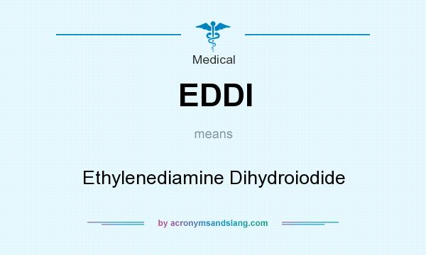 What does EDDI mean? It stands for Ethylenediamine Dihydroiodide