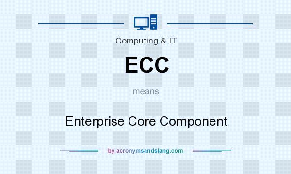 What does ECC mean? It stands for Enterprise Core Component