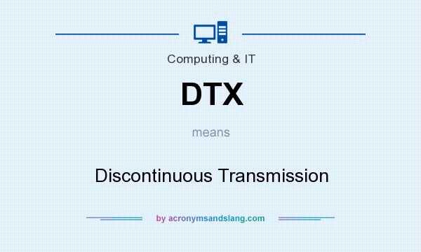 What does DTX mean? It stands for Discontinuous Transmission