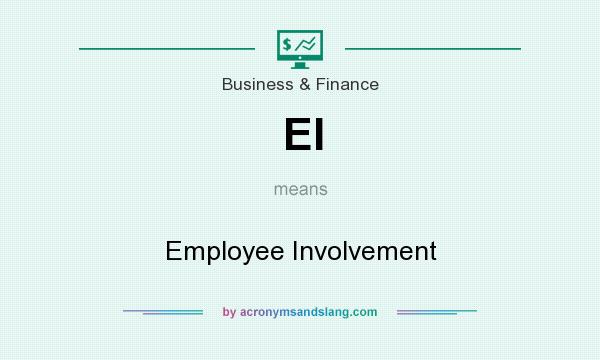 What does EI mean? It stands for Employee Involvement