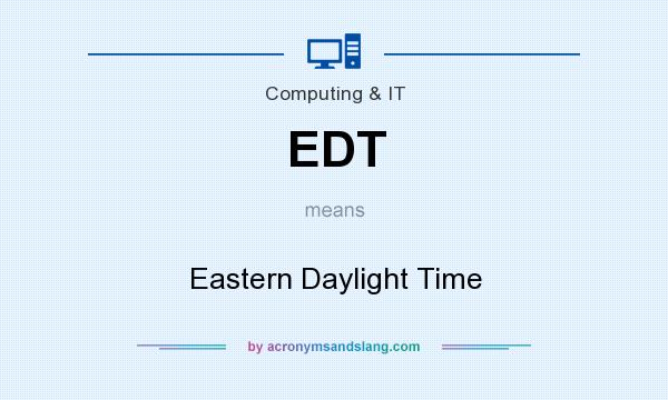 What does EDT mean? It stands for Eastern Daylight Time