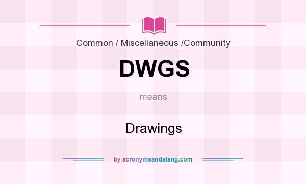 What does DWGS mean? It stands for Drawings