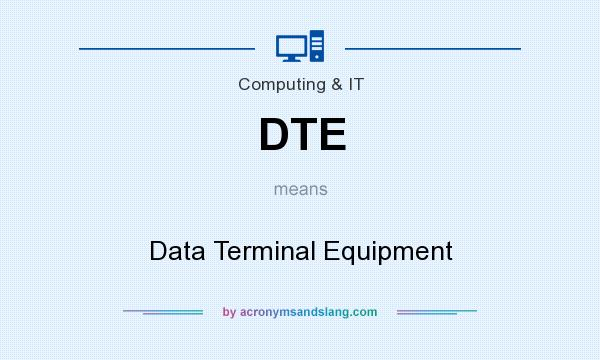What does DTE mean? It stands for Data Terminal Equipment