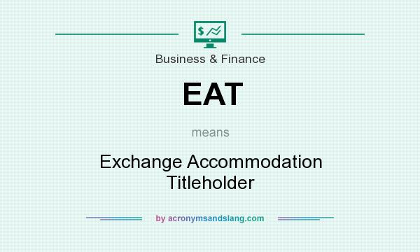 What does EAT mean? It stands for Exchange Accommodation Titleholder