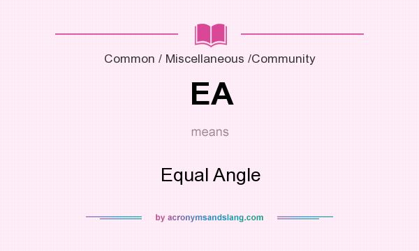 What does EA mean? It stands for Equal Angle