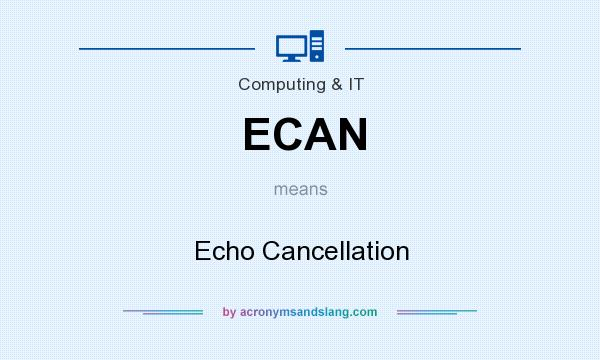 What does ECAN mean? It stands for Echo Cancellation