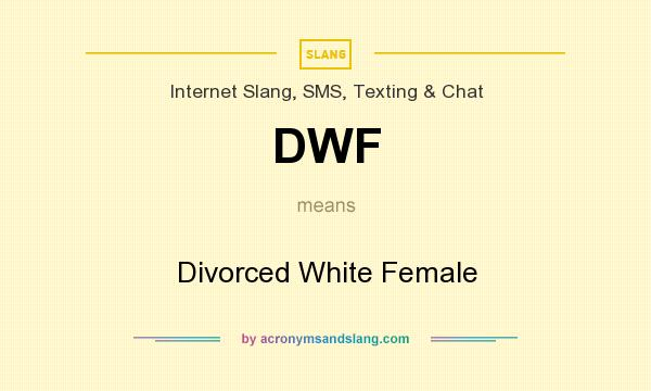 What does DWF mean? It stands for Divorced White Female