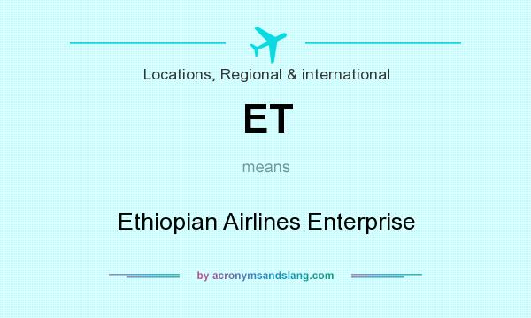 What does ET mean? It stands for Ethiopian Airlines Enterprise