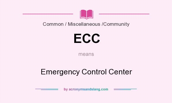 What does ECC mean? It stands for Emergency Control Center