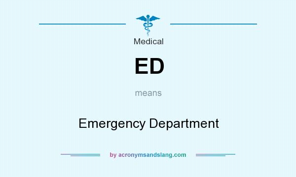 What does ED mean? It stands for Emergency Department