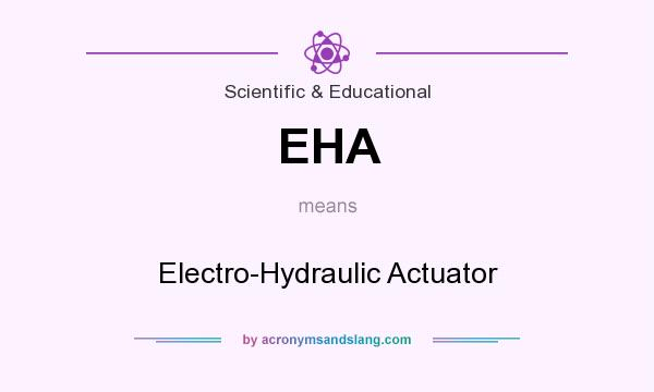 What does EHA mean? It stands for Electro-Hydraulic Actuator