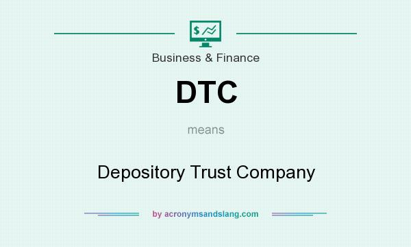 What does DTC mean? It stands for Depository Trust Company