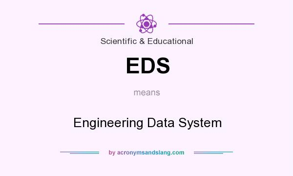 What does EDS mean? It stands for Engineering Data System