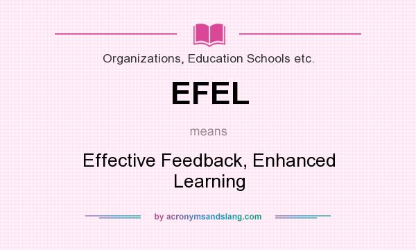 What does EFEL mean? It stands for Effective Feedback, Enhanced Learning