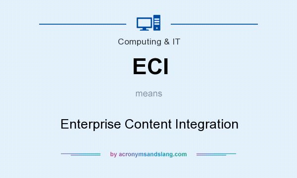 What does ECI mean? It stands for Enterprise Content Integration