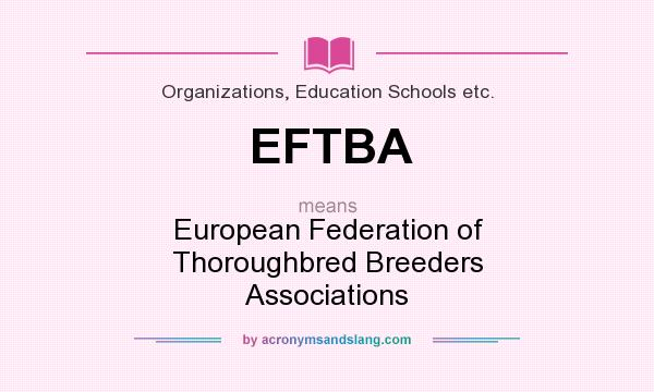 What does EFTBA mean? It stands for European Federation of Thoroughbred Breeders Associations