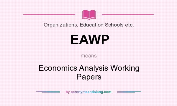 What does EAWP mean? It stands for Economics Analysis Working Papers