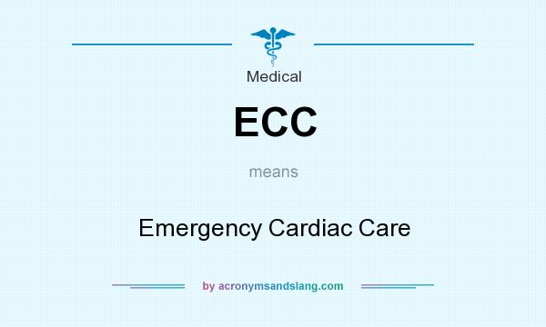 What does ECC mean? It stands for Emergency Cardiac Care