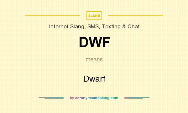 What does DWF mean? It stands for Dwarf