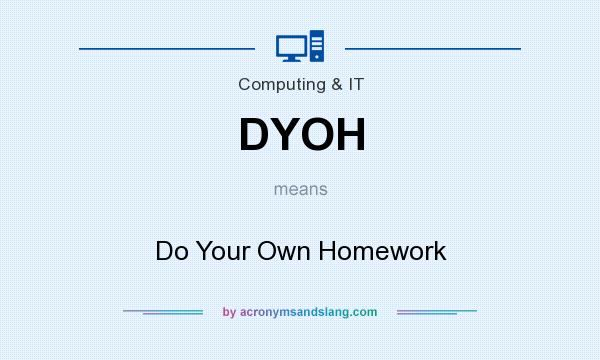 What does DYOH mean? It stands for Do Your Own Homework