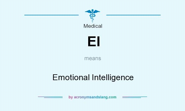What does EI mean? It stands for Emotional Intelligence