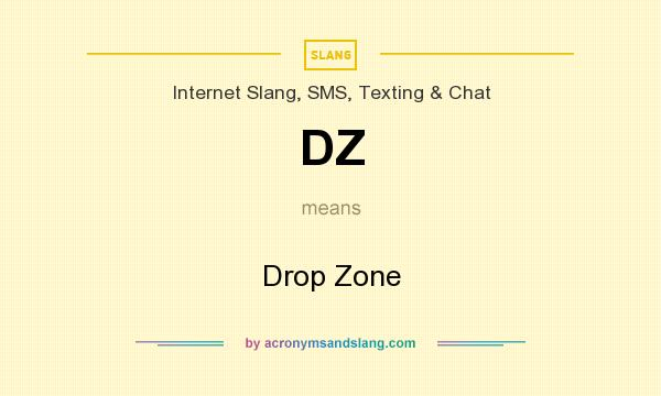 What does DZ mean? It stands for Drop Zone