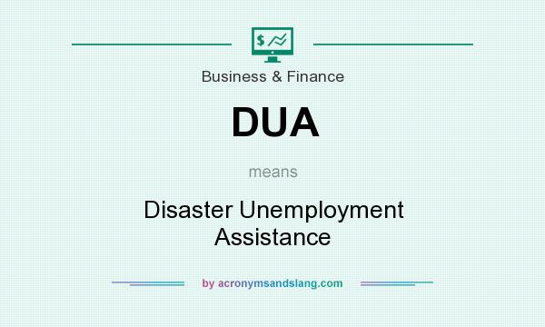 What does DUA mean? It stands for Disaster Unemployment Assistance