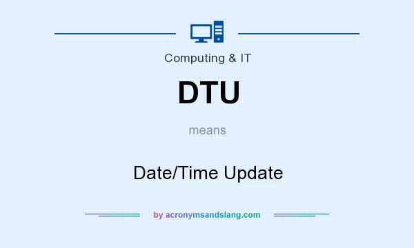 What does DTU mean? It stands for Date/Time Update
