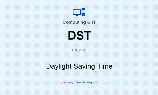 What does DST mean? It stands for Daylight Saving Time