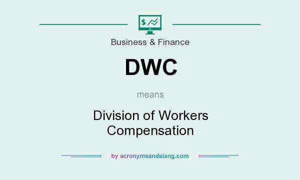 What does DWC mean? It stands for Division of Workers Compensation