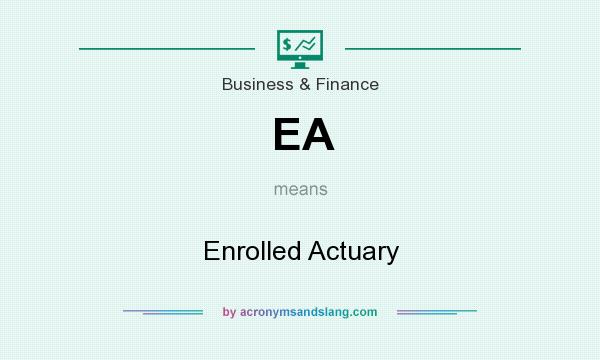 What does EA mean? It stands for Enrolled Actuary