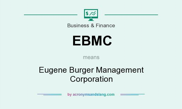 What does EBMC mean? It stands for Eugene Burger Management Corporation