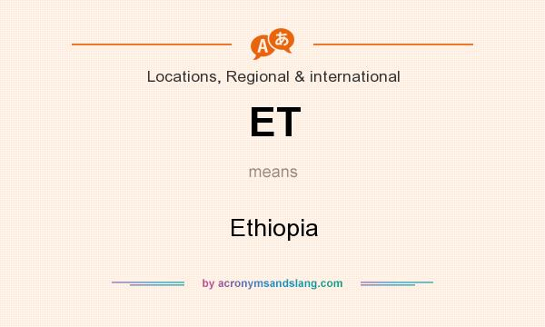 What does ET mean? It stands for Ethiopia