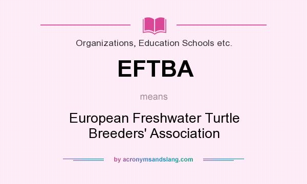 What does EFTBA mean? It stands for European Freshwater Turtle Breeders` Association