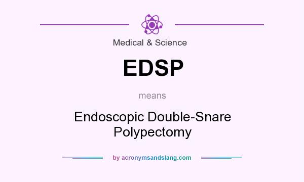 What does EDSP mean? It stands for Endoscopic Double-Snare Polypectomy