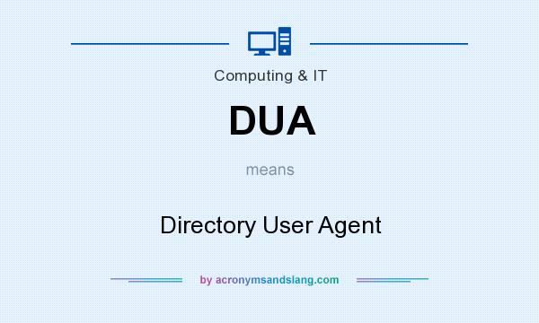 What does DUA mean? It stands for Directory User Agent